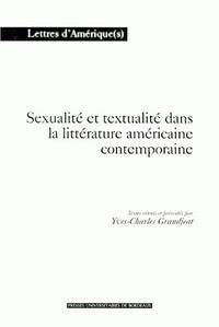 Yves-Charles Grandjeat - Sexualité et textualité dans la littérature américaine contemporaine.