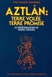 Yves-Charles Granjeat - Aztlan : terre volée, terre promise - Les pérégrinations du peuple chicano.