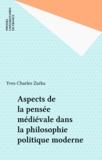 Yves Charles Zarka et  Collectif - Aspects de la pensée médiévale dans la philosophie politique moderne.