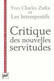 Yves Charles Zarka et  Les intempestifs - Critique des nouvelles servitudes.
