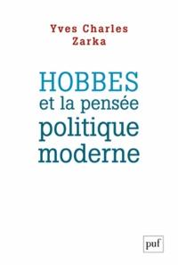 Yves Charles Zarka - Hobbes et la pensée politique moderne.