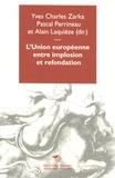 Yves Charles Zarka et Pascal Perrineau - L'Union européenne entre implosion et refondation.