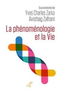 Yves Charles Zarka et Avishag Zafrani - La phénoménologie et la Vie.