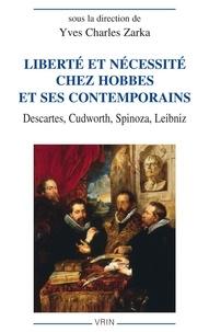 Yves Charles Zarka - Liberté et nécessité chez Hobbes et ses contemporains - Descartes, Cudworth, Spinoza, Leibniz.