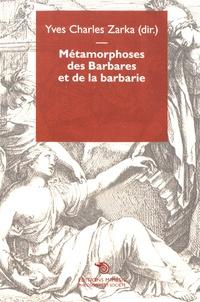 Yves Charles Zarka - Métamorphoses des Barbares et de la barbarie.