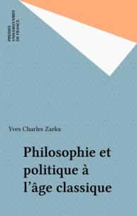 Yves Charles Zarka - Philosophie et politique à l'âge classique.