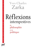 Yves Charles Zarka - Réflexions intempestives de philosophie et de politique.