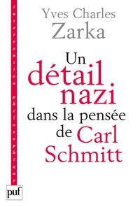 Yves Charles Zarka et Carl Schmitt - Un détail nazi dans la pensée de Carl Schmitt - La justification des lois de Nuremberg du 15 septembre 1935.