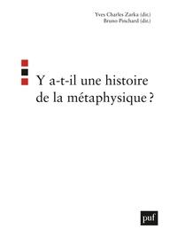 Yves Charles Zarka et Bruno Pinchard - Y a-t-il une histoire de la métaphysique ?.