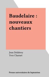 Yves Charnet et Jean Delabroy - Baudelaire - Nouveaux chantiers.