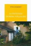 Yves Charnet - La tristesse durera toujours.