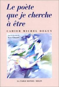 Yves Charnet - Le poète que je cherche à être - Cahier Michel Deguy.