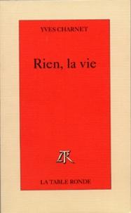 Yves Charnet - Rien, la vie.