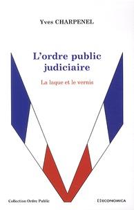 Yves Charpenel - L'ordre public judiciaire - La laque et le vernis.