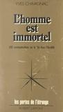 Yves Chavagnac et Francis Mazière - L'homme est immortel - 650 communications sur la vie dans l'au-delà.