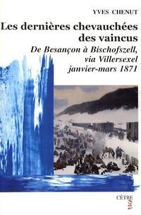 Yves Chenut - Les dernières chevauchées des vaincus - De Besançon à Bischofszell, via Villersexel, janvier-mars 1871.