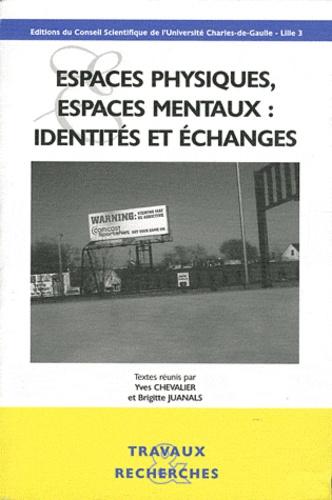 Yves Chevalier et Brigitte Juanals - Espaces physiques, espaces mentaux : identités et échanges.