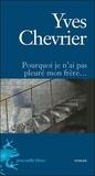 Yves Chevrier - Pourquoi je n'ai pas pleuré mon frere.