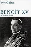 Yves Chiron - Benoit XV - Le pape de la paix.