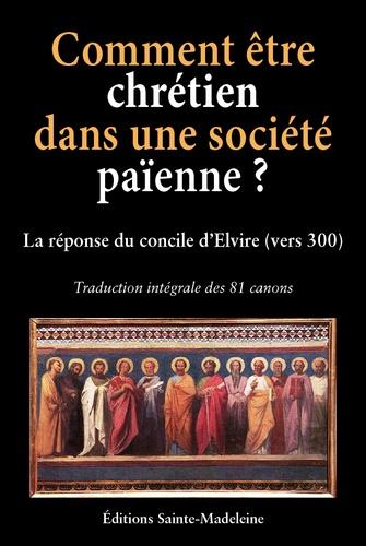 Comment être chrétien dans une société païenne ?. Les 81 canons du concile d'Elvire (vers 300)