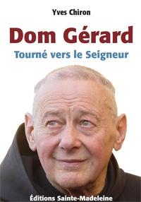 Yves Chiron - Dom Gérard, tourné vers le seigneur.