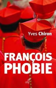 Yves Chiron - Françoisphobie - François Bashing. Ceux qui dénigrent le Pape François, quoi qu'il dise et quoi qu'il fasse.