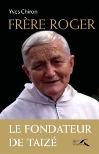 Yves Chiron - Frère Roger (1915-2005) - Fondateur de Taizé.