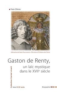 Satt2018.fr Gaston de Renty - Un laic mystique dans le XVIIe siècle Image