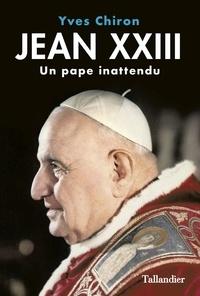 Yves Chiron - Jean XXIII - Un pape inattendu.