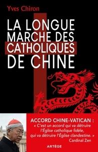 La longue marche des catholiques de Chine - Yves Chiron |