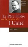 Yves Chiron - Le Père Fillère ou la passion de l'unité - Une biographie suivie d'un choix de textes.