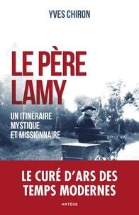 Yves Chiron - Le père Lamy - Un itinéraire mystique et missionnaire.