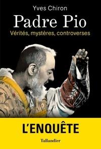 Yves Chiron - Padre Pio - Vérités, mystères, controverses.