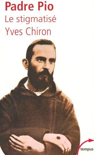 Yves Chiron - Padro Pio - Le stigmatisé.