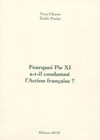 Yves Chiron et Emile Poulat - Pourquoi Pie XI a-t-il condamné l'Action française ?.