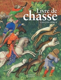 Yves Christe et François Avril - Livre de chasse - Que fit Fébus Comte de Foix et seigneur de Béarn.