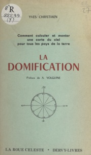 Yves Christiaen et A. Volguine - La domification - Comment calculer et monter une carte du ciel pour tous les pays de la terre.