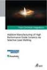 Yves-Christian Hagedorn - Additive Manufacturing of High Performance Oxide Ceramics via Selective Laser Melting.