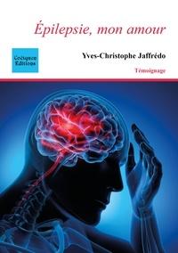 Yves-christophe Jaffrédo - Epilepsie, mon amour.