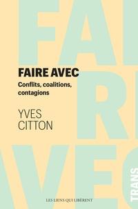Yves Citton - Faire avec - Conflits, coalition, contagions.