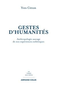 Yves Citton - Gestes d'humanités - Anthropologie sauvage de nos expériences esthétiques.