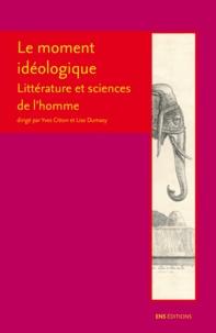 Yves Citton et Lise Dumasy - Le moment idéologique - Littérature et sciences de l'homme.