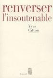 Yves Citton - Renverser l'insoutenable.