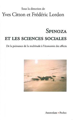 Yves Citton et Frédéric Lordon - Spinoza et les sciences sociales - De la puissance de la multitude à l'économie des affects.