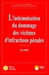 Indemnisation des victimes : les infractions pénales- Dommage, préjudice, réparation - Yves Clapot pdf epub