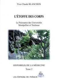 Ucareoutplacement.be Histoire(s) de la médecine - Tome 2, l'étoffe des corps. La Naissance des Universités Montpellier et Toulouse Image
