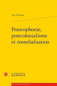 Yves Clavaron - Francophonie, postcolonialisme et mondialisation.