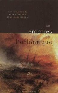 Yves Clavaron et Jean-Marc Moura - Les empires de l'Atlantique (XIXe-XXIe siècles) - Figures de l'autorité impériale dans les lettres d'expression européenne de l'espace atlantique.