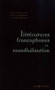 Yves Clavaron et Yvan Daniel - Litteratures francophones et mondialisation.