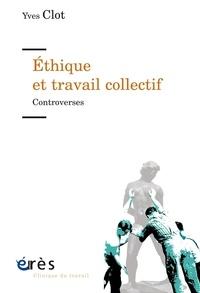Yves Clot - Ethique et travail collectif - Controverses.